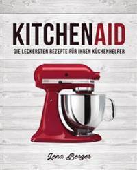Kitchenaid(c): Die Leckersten Rezepte Für Ihren Küchenhelfer