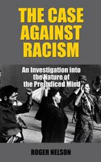 The Case Against Racism: An Investigation Into the Nature of the Prejudiced Mind
