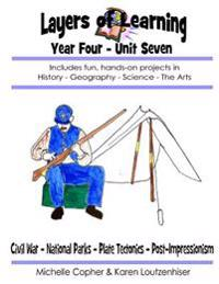 Layers of Learning Year Four Unit Seven: Civil War, National Parks, Plate Tectonics, Post-Impressionism