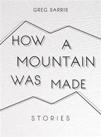 Kindle: How a Mountain Was Made: Stories