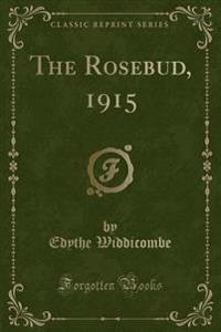The Rosebud, 1915 (Classic Reprint)
