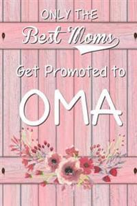 Only the Best Moms Get Promoted to Oma: 6x 9 Dot Grid Journal Professionally Designed (Watercolor Painting), Work Book, Planner, Diary,100 Pages (Best