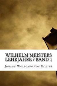 Wilhelm Meisters Lehrjahre ? Band 1