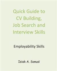 Quick Guide to CV Building, Job Search and Interview Skills - Employability