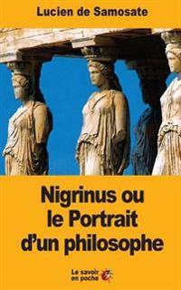 Nigrinus Ou Le Portrait D'Un Philosophe