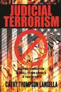Judicial Terrorism: Big-Time Corruption in Small-Town America