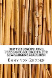 Der Trotzkopf: Eine Pensionsgeschichte Fur Erwachsene Madchen