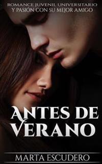 Antes de Verano: Romance Juvenil Universitario Y Pasión Con Su Mejor Amigo