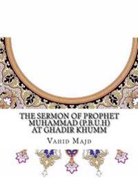 The Sermon of Prophet Muhammad (P.B.U.H) at Ghadir Khumm