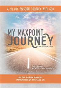 My Maxpoint Journey: The Decision Stage: A 30 Day Personal Journey with God