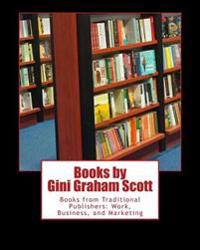 Books by Gini Graham Scott: Books from Traditional Publishers: Work, Business, and Marketing
