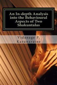 An In-Depth Analysis Into the Behavioural Aspects of Two Shakuntalas: A Research Paper