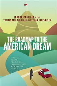 The Roadmap to the American Dream: How to Reach Financial Prosperity in a Changing World