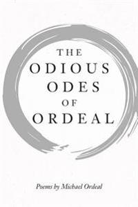 The Odious Odes of Ordeal: Poems by Michael Ordeal