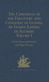 Chronicle of the Discovery and Conquest of Guinea. Written by Gomes Eannes de Azurara