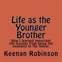 Life as the Younger Brother: How I Learned Important Life Lessons from Being the Youngest in the Family.