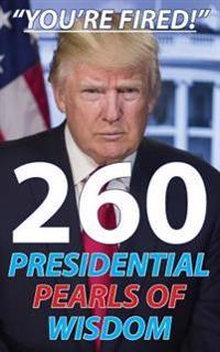Trump: 260 Presidential Pearls of Wisdom