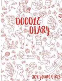 Doodle Diary for Young Girls: 8.5 X 11, 120 Unlined Blank Pages for Unguided Doodling, Drawing, Sketching & Writing