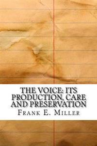 The Voice: Its Production, Care and Preservation