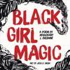 Black Girl Magic: A Poem