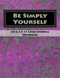 Be Simply Yourself: An 8.5 X 11 Lined Journal Notebook