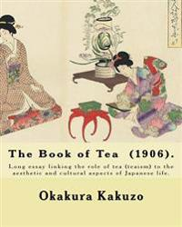 The Book of Tea (1906). by: Okakura Kakuzo: The Book of Tea ( Cha No Hon?) by Okakura Kakuzo (1906) Is a Long Essay Linking the Role of Tea (Teais