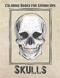 Coloring Books for Grown Ups - Skulls: Stress Relief Coloring Book: 50 Modern Skulls for Coloring Stress Relieving - Illustrated Drawings and Artwork