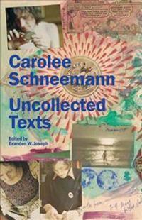 Carolee Schneemann: Uncollected Texts