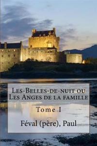Les-Belles-de-Nuit Ou Les Anges de la Famille: Tome I