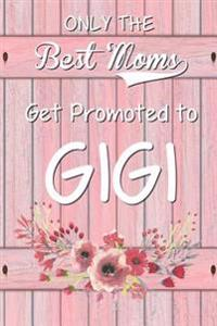 Only the Best Moms Get Promoted to Gigi: 6x 9 Dot Grid Journal Professionally Designed (Watercolor Painting), Work Book, Planner, Diary,100 Pages (Bes