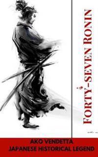 Forty-Seven Ronin. Ako Vendetta: Japanese Historical Legend
