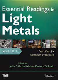 Essential Readings in Light Metals, Volume 3, Cast Shop for Aluminum Production