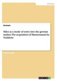 M&A as a Mode of Entry Into the German Market. the Acquisition of Mannesmann by Vodafone