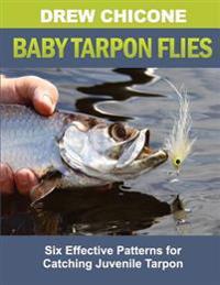 Baby Tarpon Flies: Six Effective Patterns for Catching Juvenile Tarpon