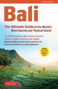 Bali: The Ultimate Guide to the World's Most Famous Tropical