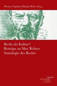 Recht ALS Kultur? Beitrage Zu Max Webers Soziologie Des Rechts