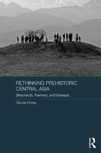 Rethinking Prehistoric Central Asia: Shepherds, Farmers and Nomads