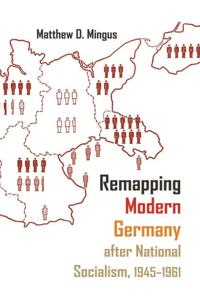 Remapping Modern Germany After National Socialism 1945-1961