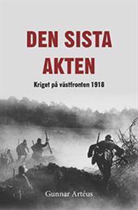 Den sista akten : Kriget på västfronten 1918