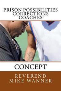 Prison Possibilities Corrections Coaches: Concept