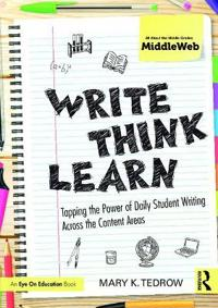 Write, Think, Learn: Tapping the Power of Daily Student Writing Across the Content Areas