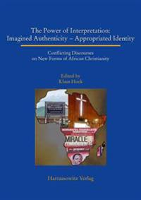The Power of Interpretation: Conflicting Discourses on New Forms of African Christianity