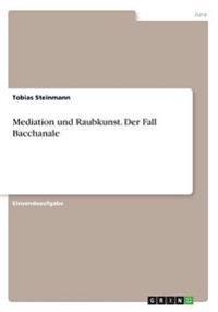 Mediation Und Raubkunst. Der Fall Bacchanale