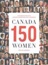Canada 150 Women: Conversations with Leaders, Champions, and Luminaries