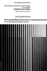 Vers Une Politique de Services En Marketing Bancaire: Le Cas Des Banques Cantonales Suisses