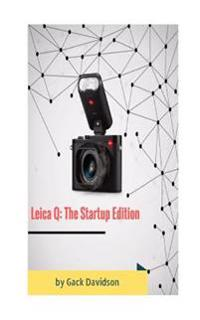 Leica Q: The Startup Edition