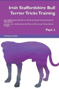 Irish Staffordshire Bull Terrier Tricks Training Irish Staffordshire Bull Terrier Tricks & Games Training Tracker & Workbook. Includes
