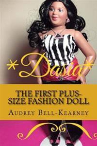 Dasia: The Story of a Big Beautiful Doll: The First Plus-Size Fashion Doll