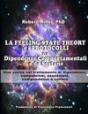 La Feeling-State Theory E I Protocolli Per Dipendenze Comportamentali E Da Sost: Una Svolta Nel Trattamento Di Dipendenze, Compulsioni, Ossessioni, Co