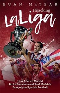 Hijacking Laliga: How Atlético Madrid Broke Barcelona and Real Madrid's Duopoloy on Spanish Football
